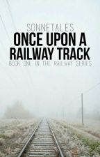 Once Upon a Railway Track by sonnetales