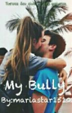 My Bully {Wattys2016} by mariastar1510
