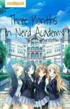 Three Months In Nerd Academy (Completed) by TalkTheNerdyMe