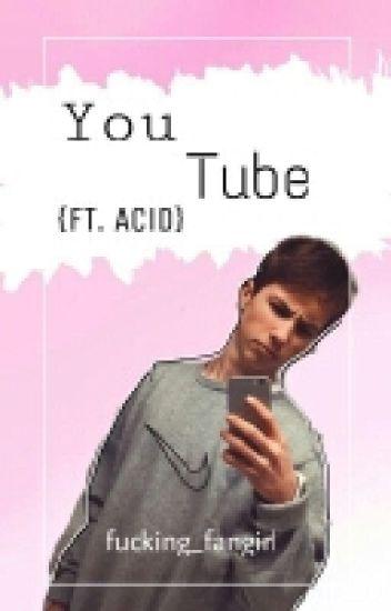 You Tube [ft. Nathan/Acid]❤