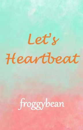 Let's Heartbeat by aladywithoutmercy