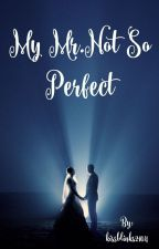 My Mr. Not So Perfect by kissblinks2104