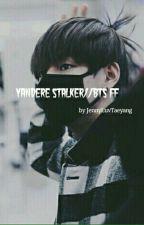 Yandere! Stalker (A BTS FF) by JennyLuvTaeyang