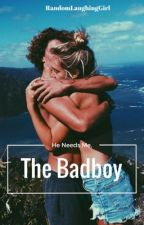 He Needs Me, The Badboy by randomlaughinggirl