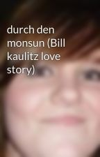 durch den monsun (Bill kaulitz love story) by sjpaige