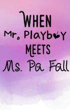 When Mr.Playboy Meets Ms.Pa-Fall by SensenFlores