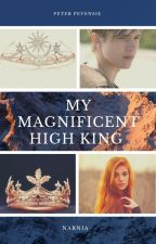 My Magnificent High King (A Peter Pevensie love story) by SerenaChintalapati
