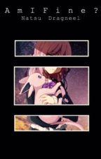 Am I Fine? (Natsu x reader) [[SLOW UPDATES]] by Fairytailove