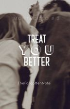 Treat You Better by TheForgottenNote