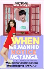 When Mr.Manhid Notice Ms.Tanga #Wattys2017 by BubbleChiquee