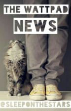 The Wattpad News by SleepOnTheStars
