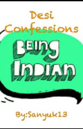 Desi Confessions - Being Indian by Sanyuk1318
