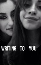 WRITING TO YOU - Camren fanfic  by GiovannaB_00