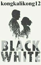 BLACK WHITE ✔ [REVISI] by kongkalikong12