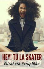 HEY! TÚ LA SKATER by Elizabeth-Estupinan