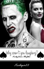 Why aren't you laughing? ~ Harley Quinn x The Joker by Harlequin33