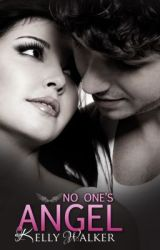 No One's Angel - NA Contemporary Romance by KellyWalker5
