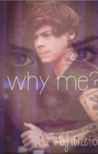 Why me?! (Harry Styles Fanfic) by directiongirf