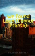 We Found Love (Connor Franta) by Youtuber_fanfics_