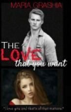 The LOVE that you want  by MariahGrashia