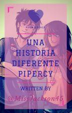 Una Historia Diferente |Pipercy| by MissJackson45