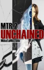 MTR 2 : Unchained by MinataMezumi