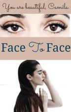 Face to Face ||Camren|| by Tamspurple