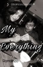 My Everything by francescaworld