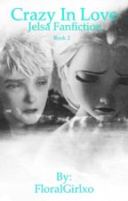 Crazy in love   Jelsa Fanfiction   Book 2 by FloralGirlxo
