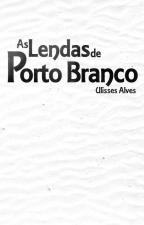 As Lendas do Porto Branco by UlissesAlves6