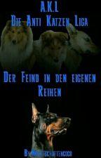 A.K.L Die Anti Katzen Liga - Der Feind in den eigenen Reihen by Nachtschattencoco