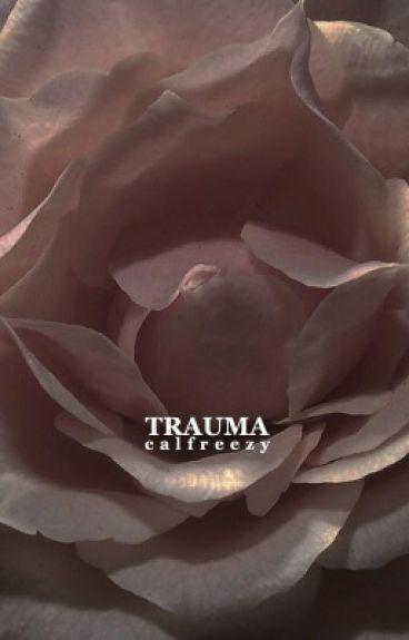 trauma ❁ calfreezy