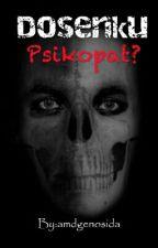 Dosenku Psikopat? by amdgenosida