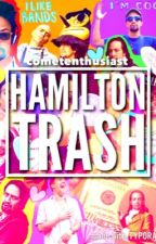 Hamilton Trash - [Wattys 2017] by cometenthusiast
