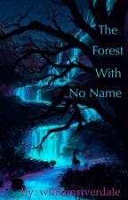 The Forest With No Name by williamriverdale