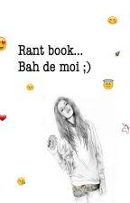 Rant book... Bah de moi ;) by Light1103
