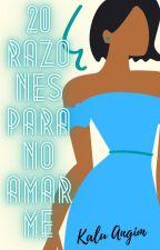 20 Razones para no amarme #1 (Completa) by KaluAngim