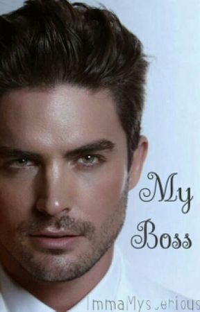 My boss (Completed) by ImmaMysterious