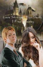 Love Stronger Than Death || Fred Weasley [W Trakcie Poprawy] by fangirl_3311