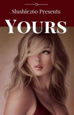 Yours  by Slushie260