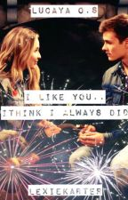 I like you.. I think I always did (Lucaya O.S) French Version by lexiekarter