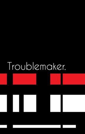 Troublemaker. // Leafycynical by Nnnnnnnnnno