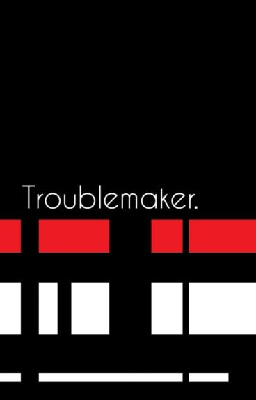 Troublemaker. // Leafycynical