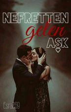 Nefretten Gelen Aşk  by Esra269