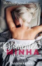 Somente Minha  by PallomaLima30