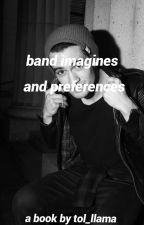 BAND PREFERENCES AND IMAGINES by tol_llama