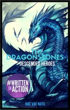 The Dragonstones: Descended Heroes by NaeVaeNate