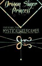 Dragon Slayer Princess?!                                  DragonSlayers X Reader by MysticalTaleGamer