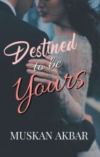 DESTINED TO BE YOURS..!! (#Wattys2016) by Love_Maira_Royalist