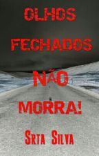 Olhos Fechados Não Morra! by SrtaSilva93